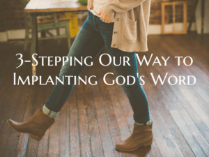 3-Stepping Our Way to Implanting God's Word
